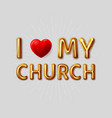 i love my church inscription gold letters vector image