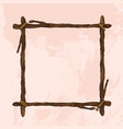 square vintage frame made of branches decorative vector image