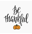 Be Thankful lettering typography vector image vector image
