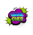 comic text game over speech bubble pop art style vector image vector image