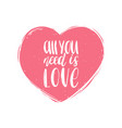 hand lettering phrase all you need is love vector image vector image