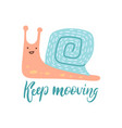 keep moving lettering quote flat hand drawn snail vector image vector image