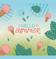 hello summer poster with ice creams and leafs vector image vector image