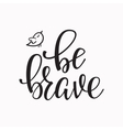 Be Brave quote typography vector image vector image