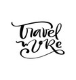 travel more text inspirational lettering vector image vector image
