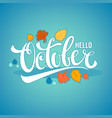 hello october bright fall leaves and lettering vector image vector image