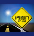 opportunity just ahead road sign on road with vector image