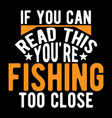 If you can read this youre fishing big fish gift