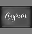 chalk lettering of negroni in white vector image
