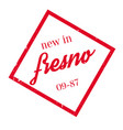 new in fresno rubber stamp vector image vector image