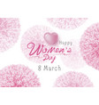 happy womens day design pink flowers vector image