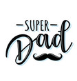 super dad lettering poster with mustache vector image vector image