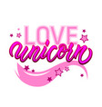 love unicorn unique lettering card with cute vector image vector image