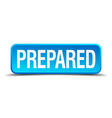 Prepared blue 3d realistic square isolated button vector image vector image