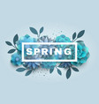 flower composition with the text of the spring vector image vector image