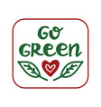 go green handwritten ecological quote isolated vector image vector image