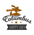 happy columbus day logo sign with sailor vector image vector image
