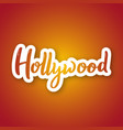 hollywood - hand drawn lettering name sticker vector image
