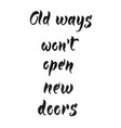 old ways wont open new doors vector image vector image