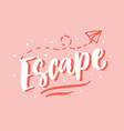 escape hand drawn travel inspirational lettering vector image vector image