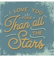 i love you more than all stars vector image vector image