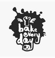 bake every day in an ink blot vector image vector image