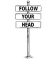 drawing of sign boards with follow your head text vector image