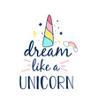 dream like a unicorn slogan and hand drawing vector image