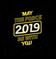 2019 may the force be with you for your seasonal vector image vector image