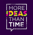 more ideas than time creative motivation quote vector image vector image