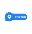 blue we have moved simple badge vector image vector image