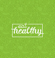 Eat healthy vector image vector image