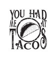 tacos quote and slogan good for tee you had me at vector image vector image