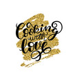 cooking with love handwritten card vector image