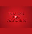 thanks for watching red vector image vector image