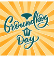 groundhog day - hand-written text typography vector image vector image