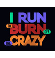 I Run To Burn Off Crazy T-shirt Typography vector image