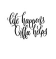 life happens coffee helps - black and white hand vector image vector image