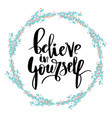 believe in yourself hand lettering inscription vector image