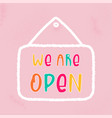 open sign with text - we are template vector image