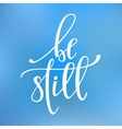 Be still quote typography vector image vector image