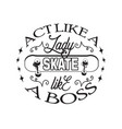 skater quotes and slogan good for tee act like a vector image vector image
