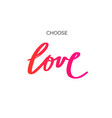 choose love inspirational hand drawn brush vector image vector image