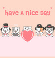 cute kawaii cats and dogs with say have a nice day vector image vector image