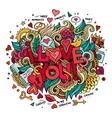 Cartoon hand drawn doodle I Love You vector image