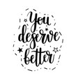you deserve better lettering phrase vector image