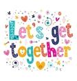 Lets get together vector image vector image