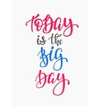 Today is the Big Day quote typography vector image vector image