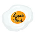 fried egg super food hand drawn lettering vector image vector image