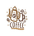 hand drawn original logo with kettle and coffee vector image vector image
